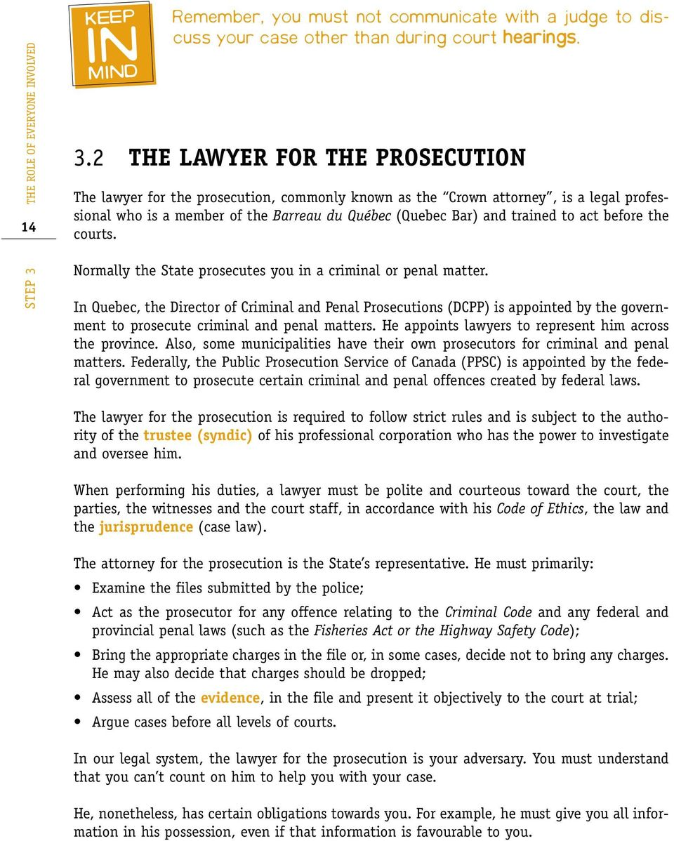 2 THE LAWYER FOR THE PROSECUTION The lawyer for the prosecution, commonly known as the Crown attorney, is a legal professional who is a member of the Barreau du Québec (Quebec Bar) and trained to act