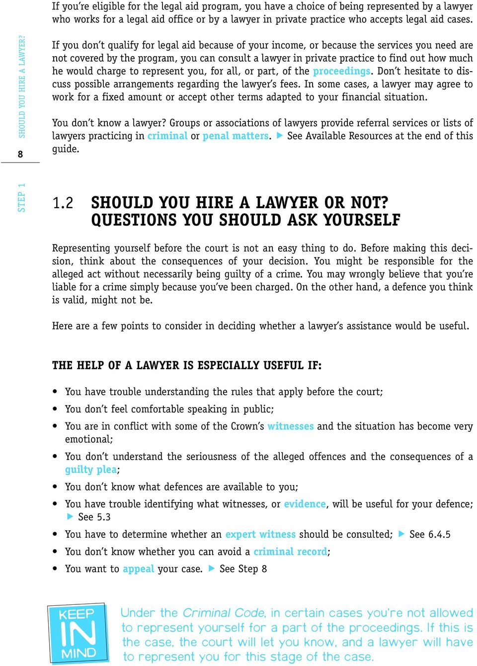 8 If you don t qualify for legal aid because of your income, or because the services you need are not covered by the program, you can consult a lawyer in private practice to find out how much he