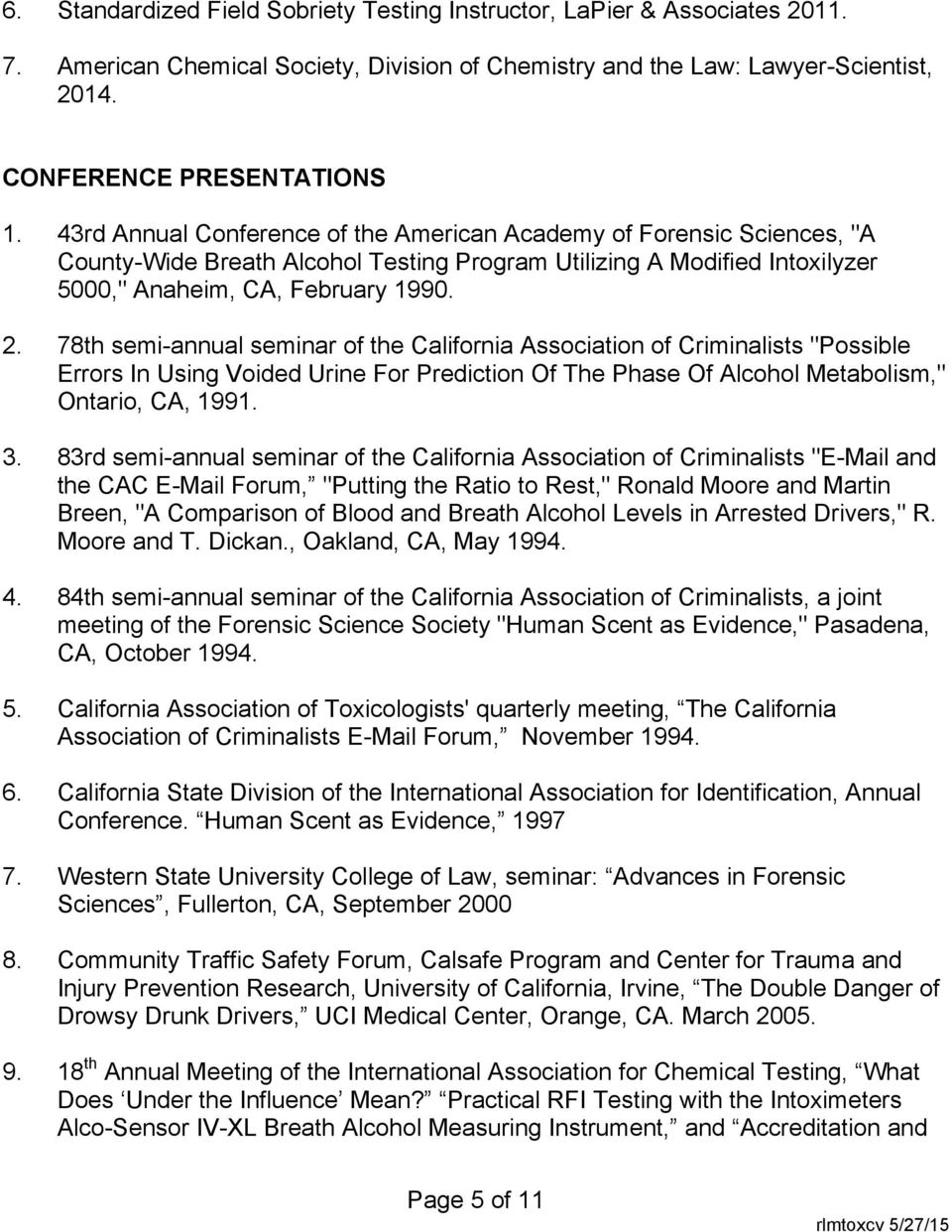 "78th semi-annual seminar of the California Association of Criminalists ""Possible Errors In Using Voided Urine For Prediction Of The Phase Of Alcohol Metabolism,"" Ontario, CA, 1991. 3."