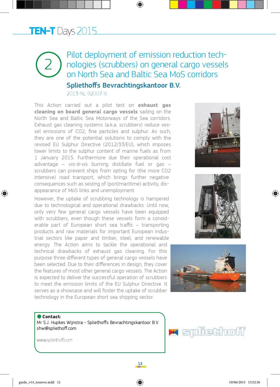 Exhaust gas cleaning systems (a.k.a. scrubbers) reduce vessel emissions of CO2, fine particles and sulphur.