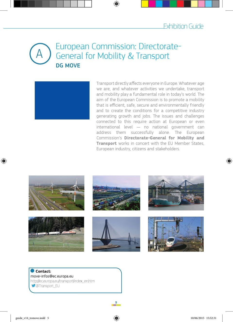 The aim of the European Commission is to promote a mobility that is efficient, safe, secure and environmentally friendly and to create the conditions for a competitive industry generating growth and