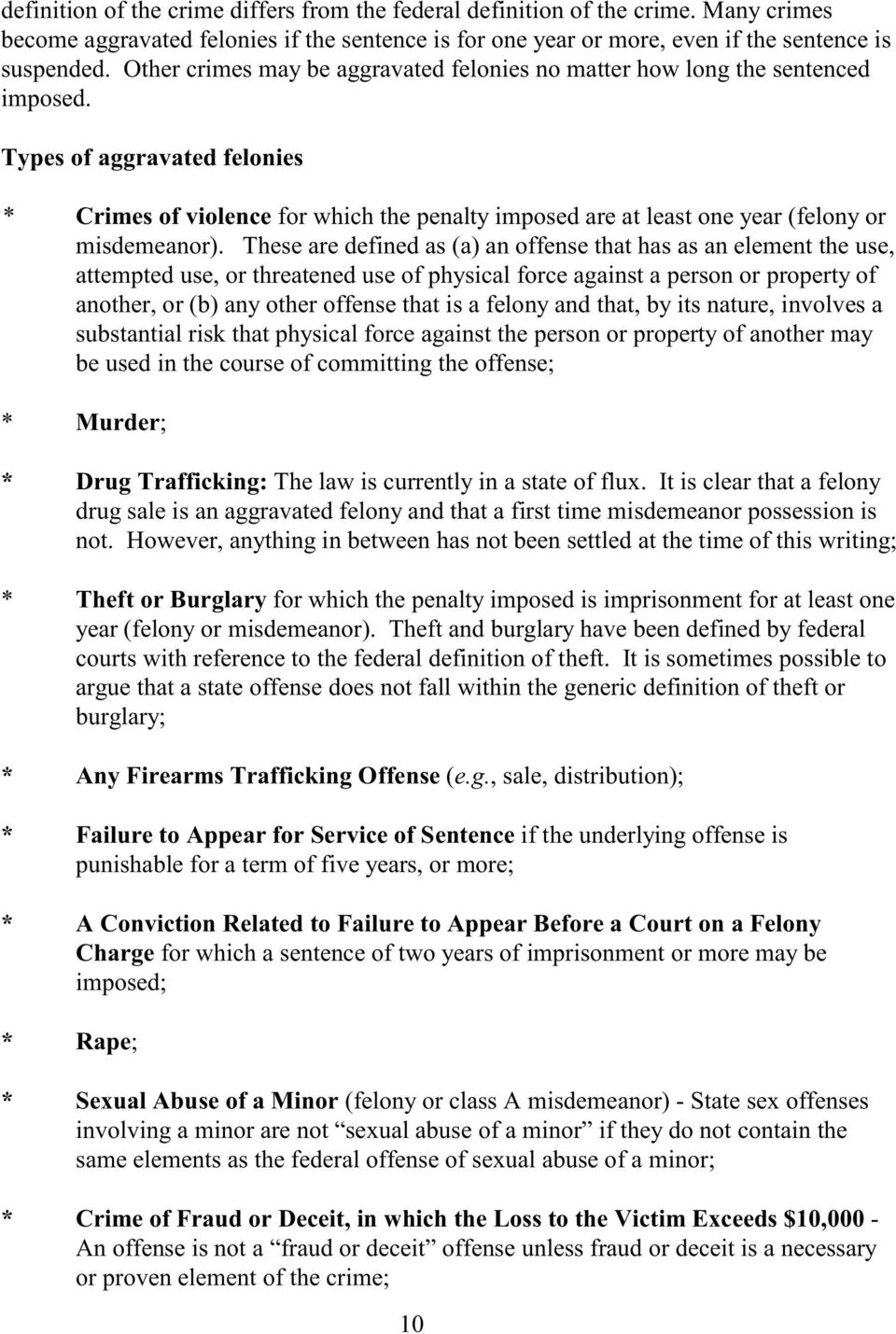 Types of aggravated felonies * Crimes of violence for which the penalty imposed are at least one year (felony or misdemeanor).