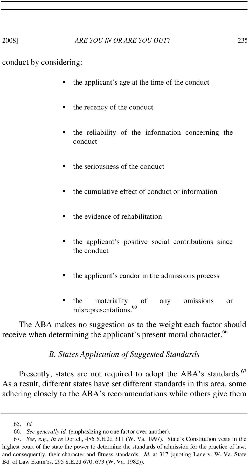 cumulative effect of conduct or information the evidence of rehabilitation the applicant s positive social contributions since the conduct the applicant s candor in the admissions process the