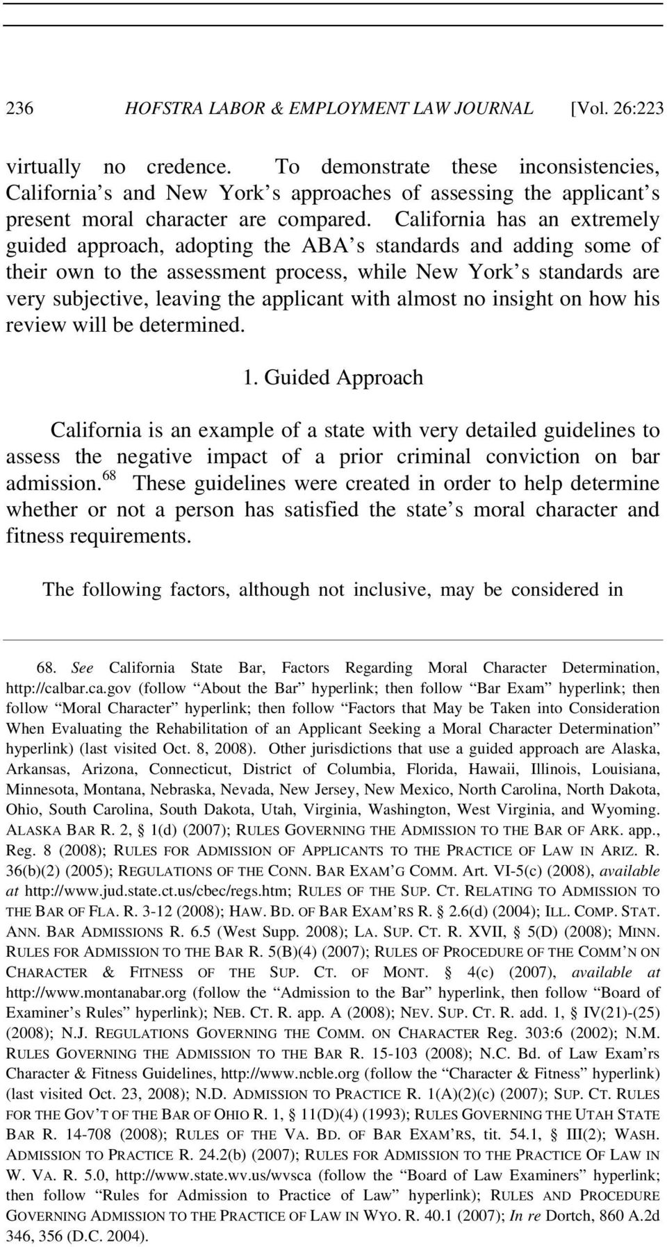 California has an extremely guided approach, adopting the ABA s standards and adding some of their own to the assessment process, while New York s standards are very subjective, leaving the applicant