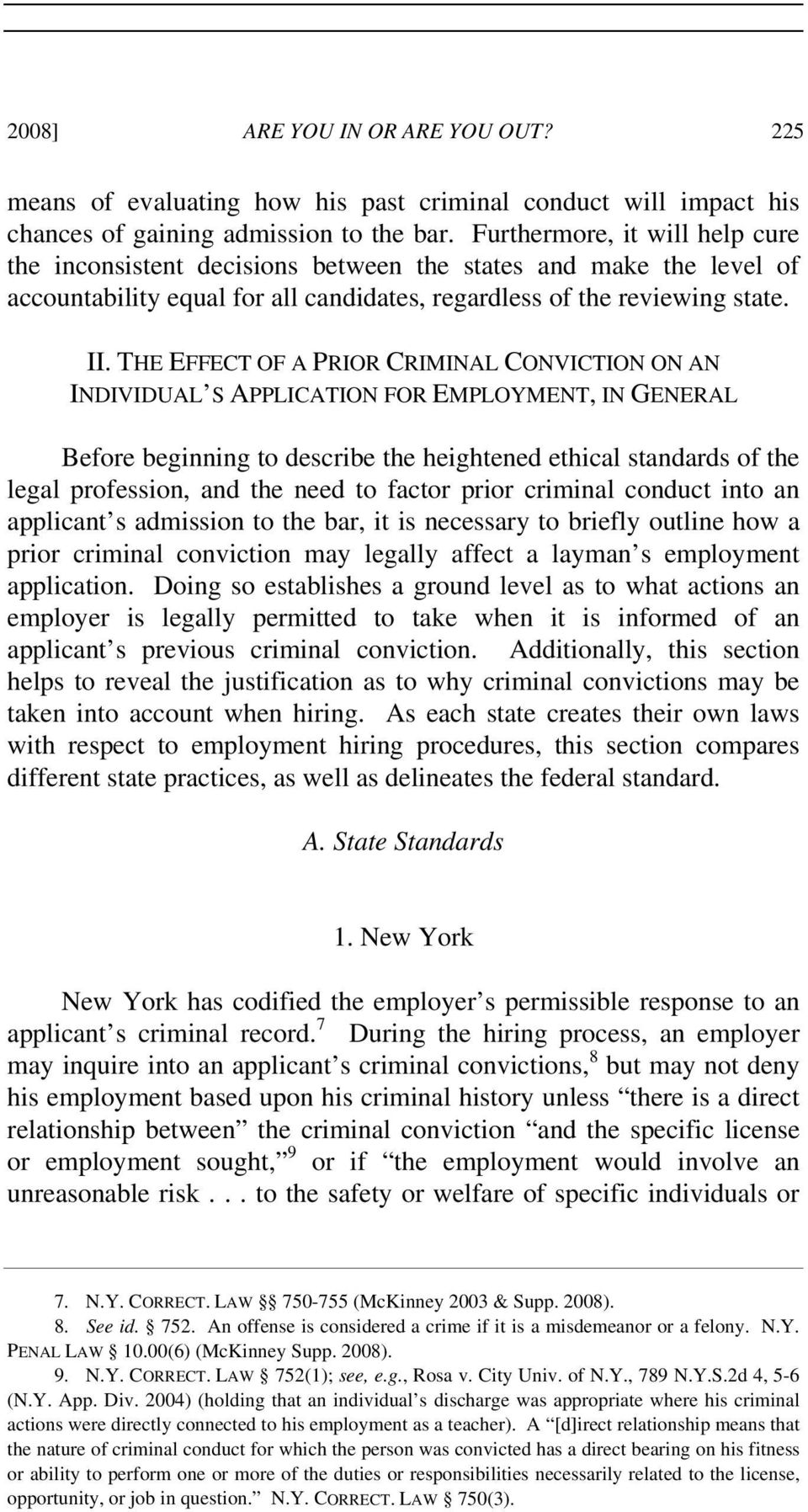 THE EFFECT OF A PRIOR CRIMINAL CONVICTION ON AN INDIVIDUAL S APPLICATION FOR EMPLOYMENT, IN GENERAL Before beginning to describe the heightened ethical standards of the legal profession, and the need