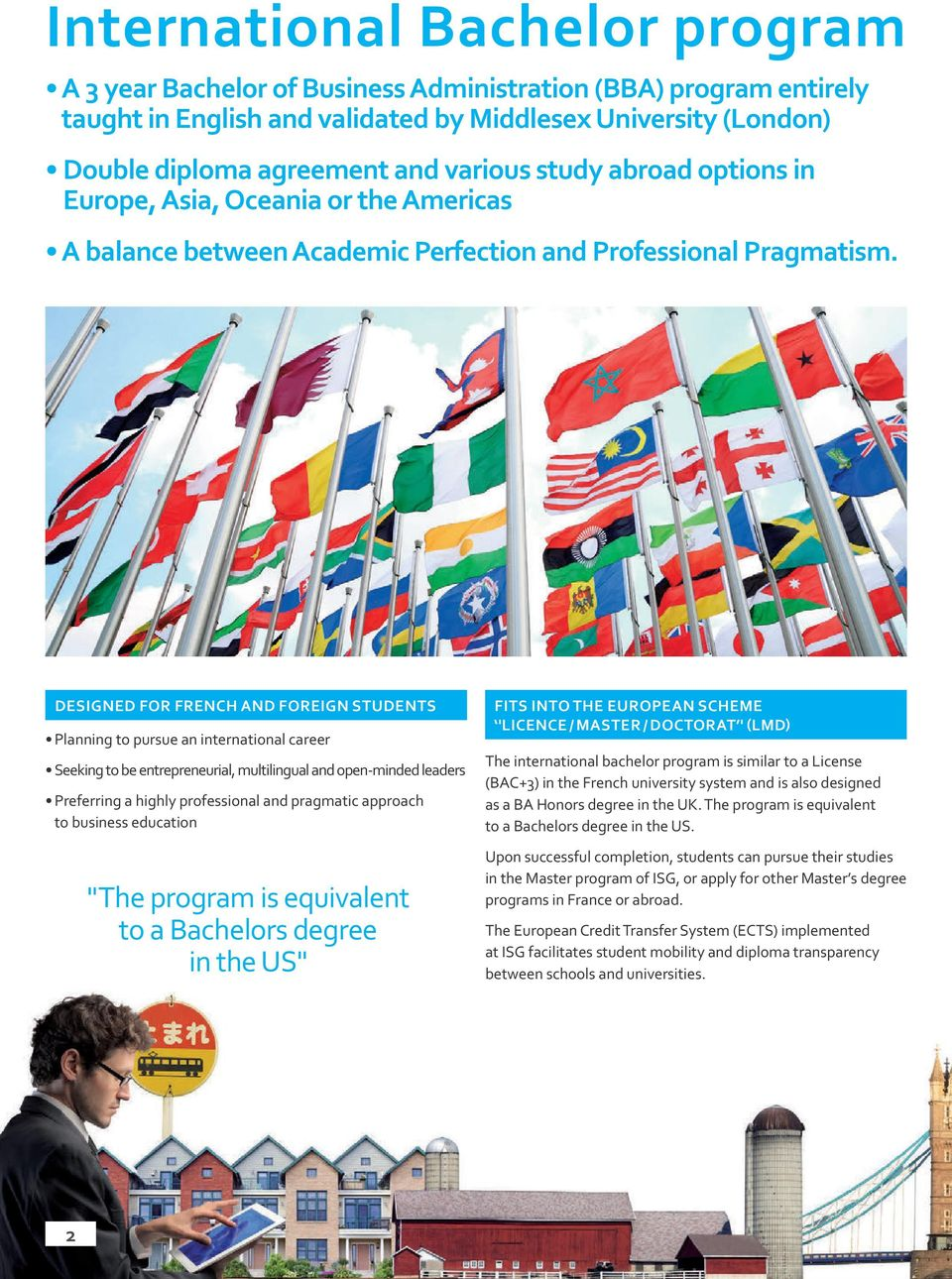 DESIGNED FOR FRENCH AND FOREIGN STUDENTS Planning to pursue an international career Seeking to be entrepreneurial, multilingual and open-minded leaders Preferring a highly professional and pragmatic