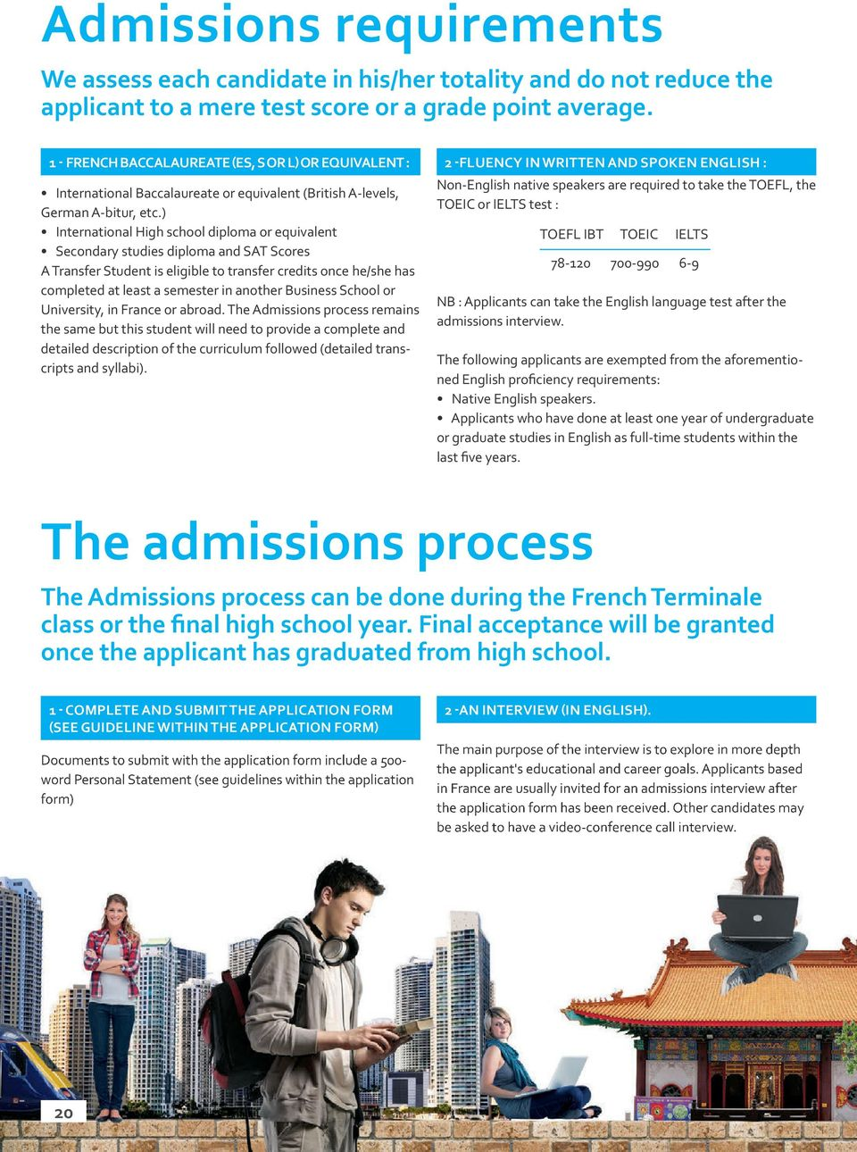) International High school diploma or equivalent Secondary studies diploma and SAT Scores A Transfer Student is eligible to transfer credits once he/she has completed at least a semester in another