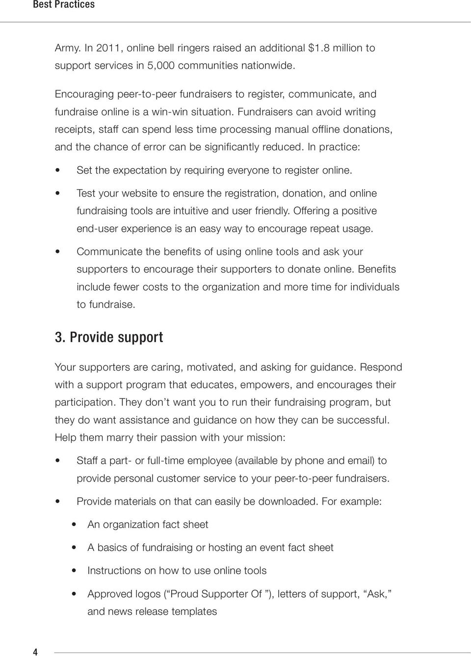 Fundraisers can avoid writing receipts, staff can spend less time processing manual offline donations, and the chance of error can be significantly reduced.