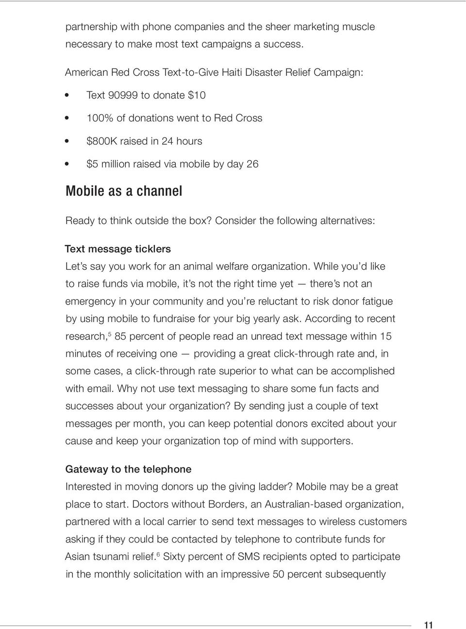 a channel Ready to think outside the box? Consider the following alternatives: Text message ticklers Let s say you work for an animal welfare organization.