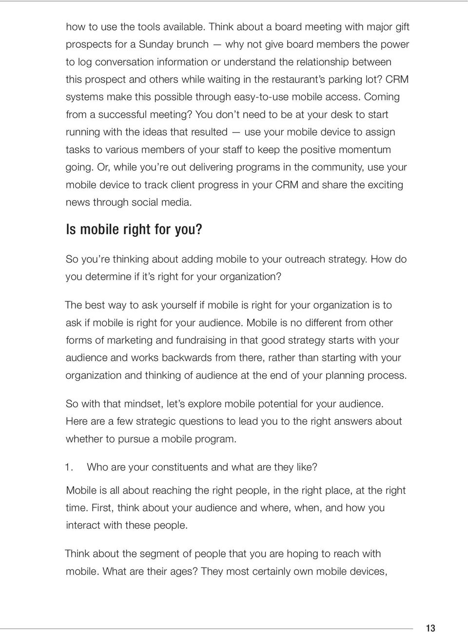 others while waiting in the restaurant s parking lot? CRM systems make this possible through easy-to-use mobile access. Coming from a successful meeting?