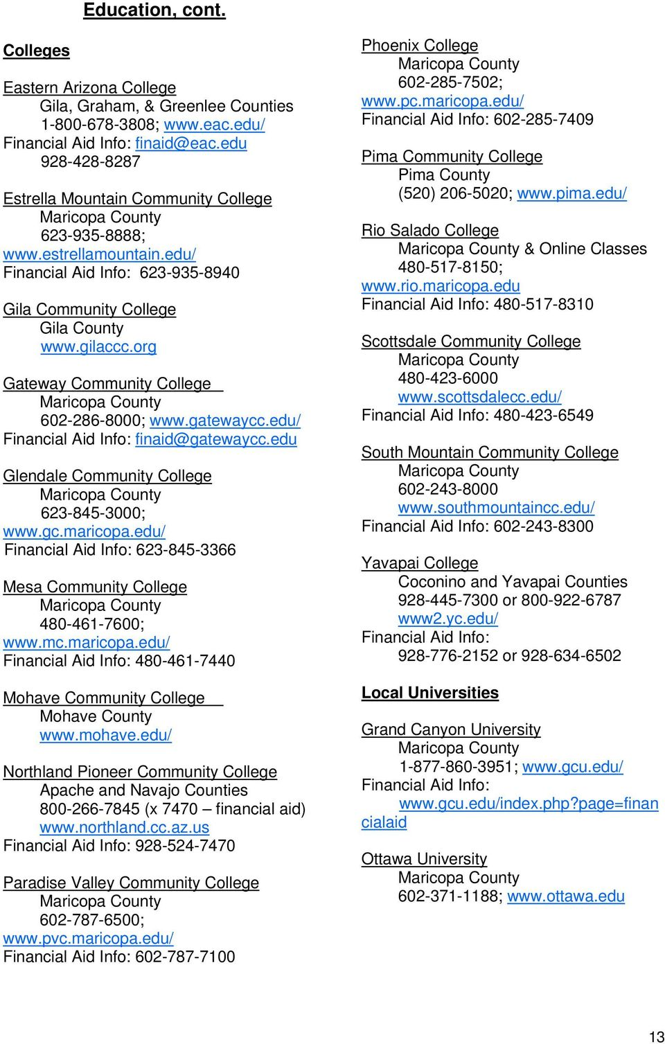 org Gateway Community College Maricopa County 602-286-8000; www.gatewaycc.edu/ Financial Aid Info: finaid@gatewaycc.edu Glendale Community College Maricopa County 623-845-3000; www.gc.maricopa.