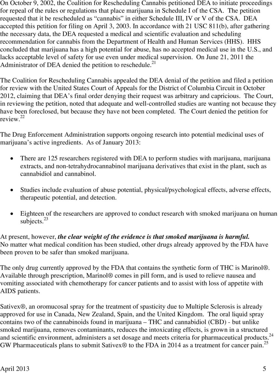 In accordance with 21 USC 811(b), after gathering the necessary data, the DEA requested a medical and scientific evaluation and scheduling recommendation for cannabis from the Department of Health