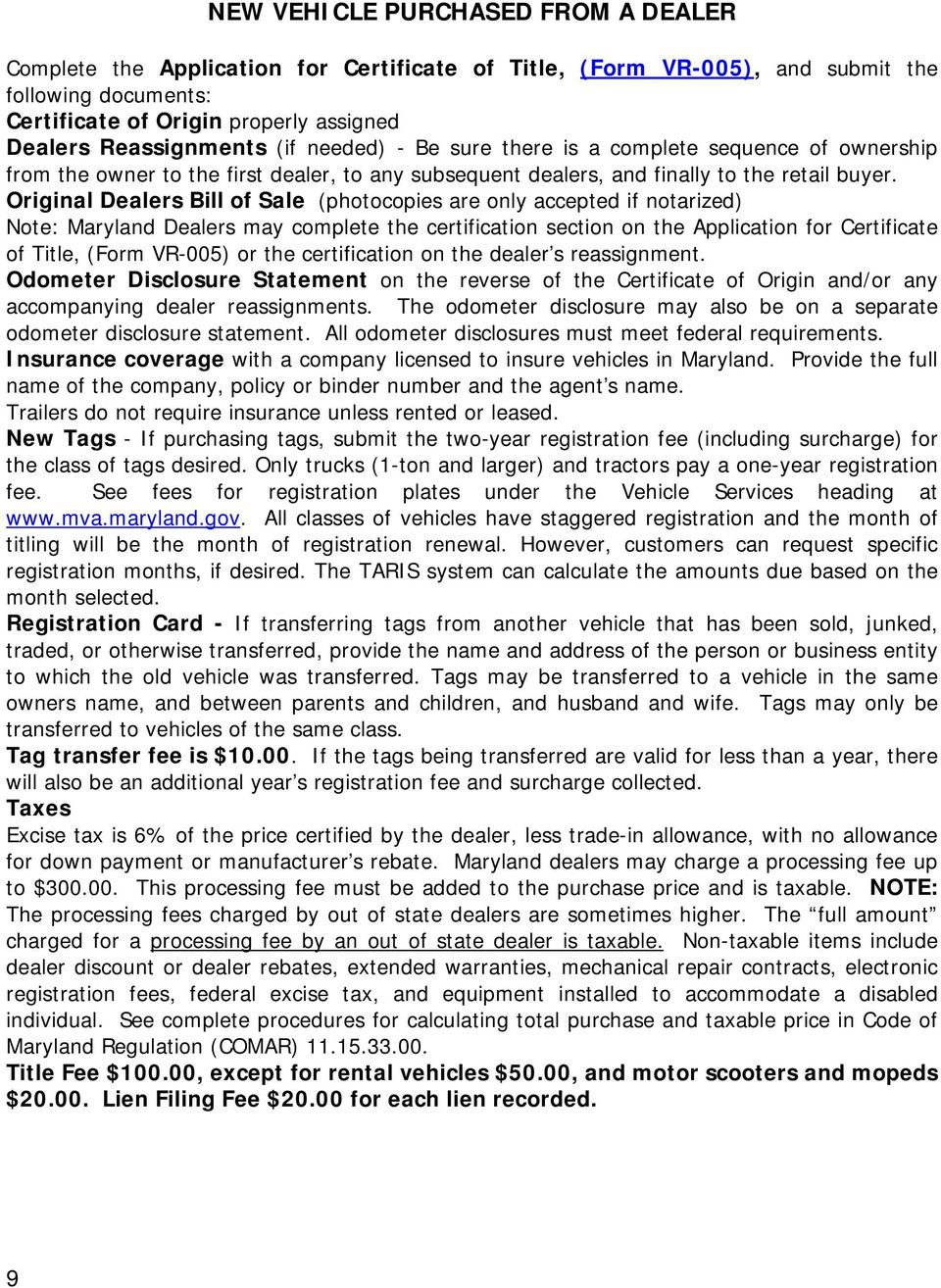 Original Dealers Bill of Sale (photocopies are only accepted if notarized) Note: Maryland Dealers may complete the certification section on the Application for Certificate of Title, (Form VR-005) or