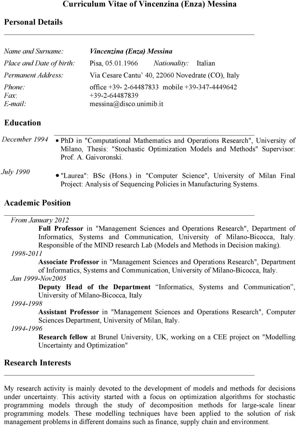 "it Education December 1994 PhD in ""Computational Mathematics and Operations Research"", University of Milano, Thesis: ""Stochastic Optimization Models and Methods"" Supervisor: Prof. A. Gaivoronski."