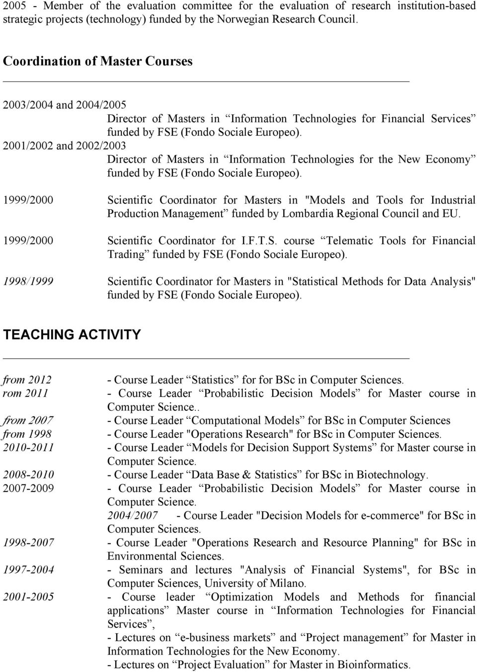 2001/2002 and 2002/2003 Director of Masters in Information Technologies for the New Economy funded by FSE (Fondo Sociale Europeo).