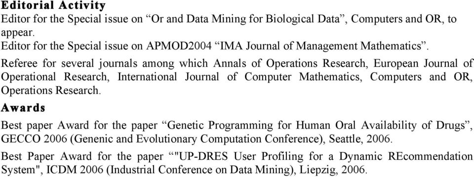 Referee for several journals among which Annals of Operations Research, European Journal of Operational Research, International Journal of Computer Mathematics, Computers and OR,