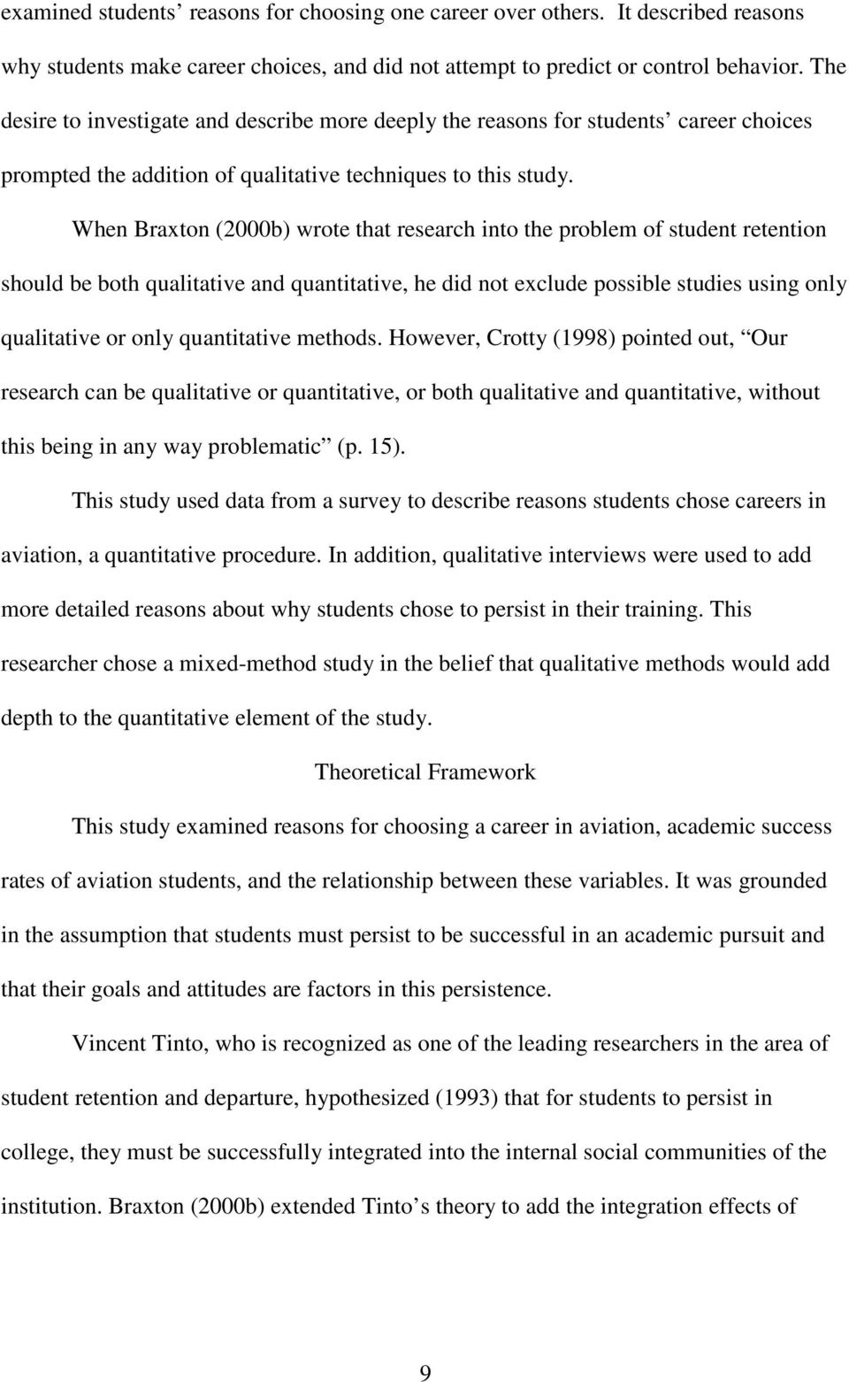 When Braxton (2000b) wrote that research into the problem of student retention should be both qualitative and quantitative, he did not exclude possible studies using only qualitative or only