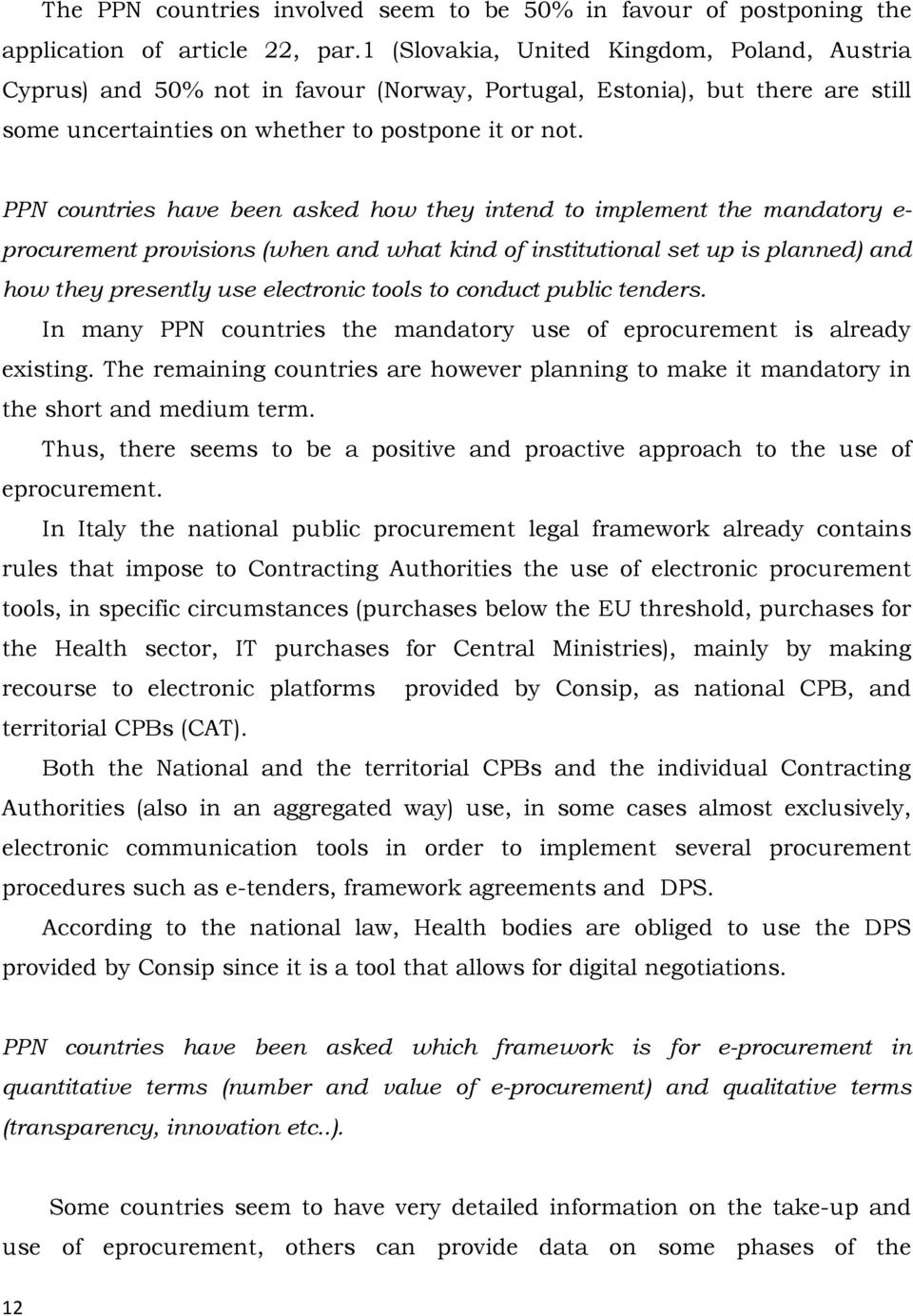 PPN countries have been asked how they intend to implement the mandatory e- procurement provisions (when and what kind of institutional set up is planned) and how they presently use electronic tools