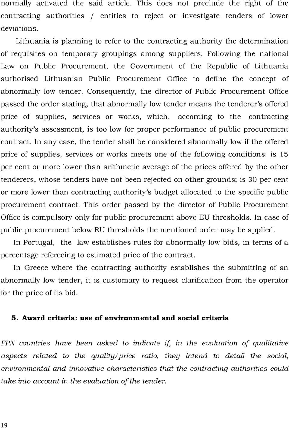 Following the national Law on Public Procurement, the Government of the Republic of Lithuania authorised Lithuanian Public Procurement Office to define the concept of abnormally low tender.