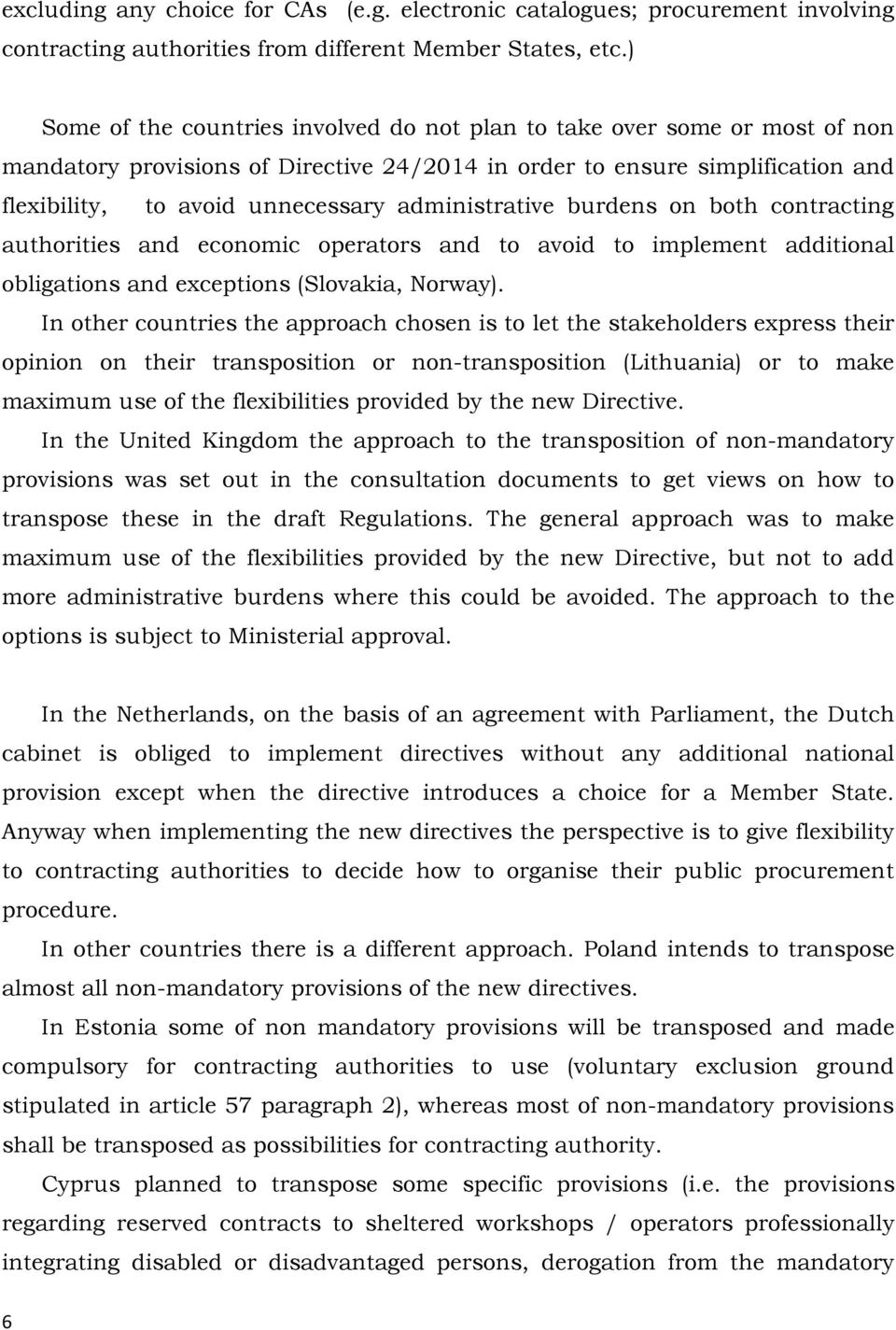 administrative burdens on both contracting authorities and economic operators and to avoid to implement additional obligations and exceptions (Slovakia, Norway).