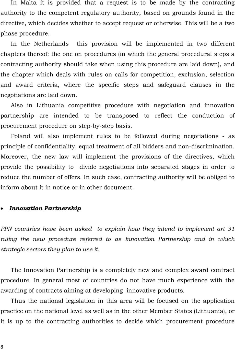In the Netherlands this provision will be implemented in two different chapters thereof: the one on procedures (in which the general procedural steps a contracting authority should take when using
