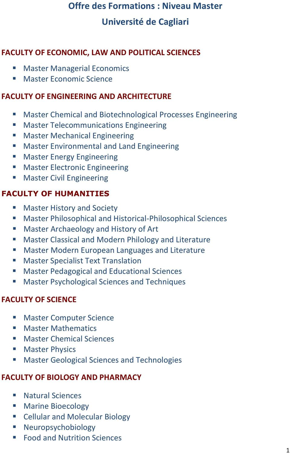 Master Electronic Engineering Master Civil Engineering FACULTY OF HUMANITIES Master History and Society Master Philosophical and Historical-Philosophical Sciences Master Archaeology and History of
