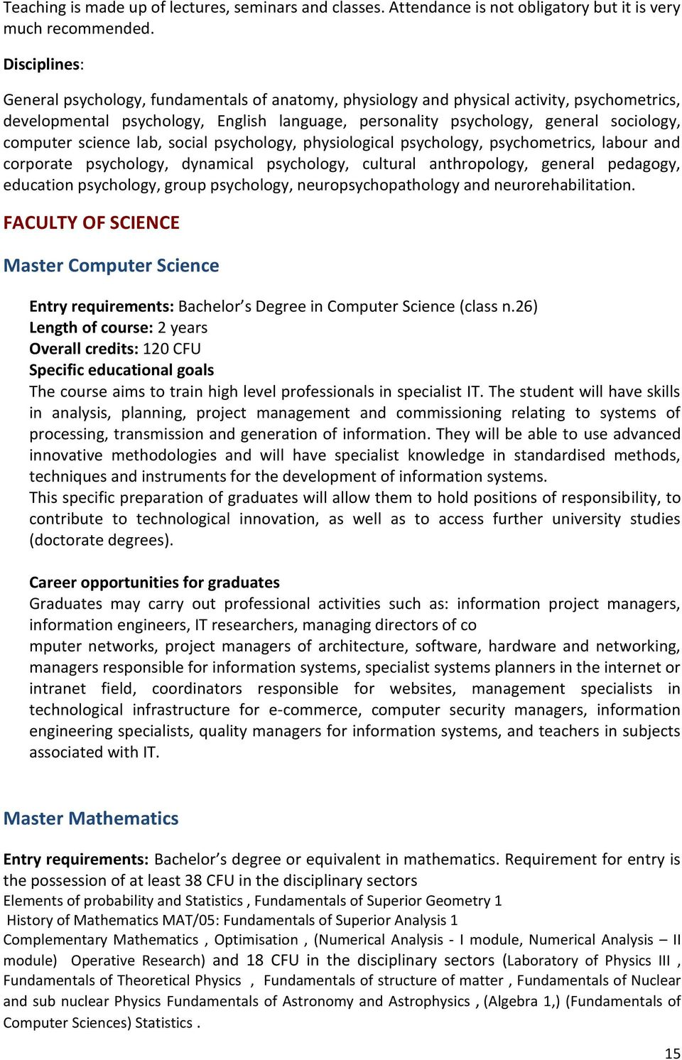 computer science lab, social psychology, physiological psychology, psychometrics, labour and corporate psychology, dynamical psychology, cultural anthropology, general pedagogy, education psychology,