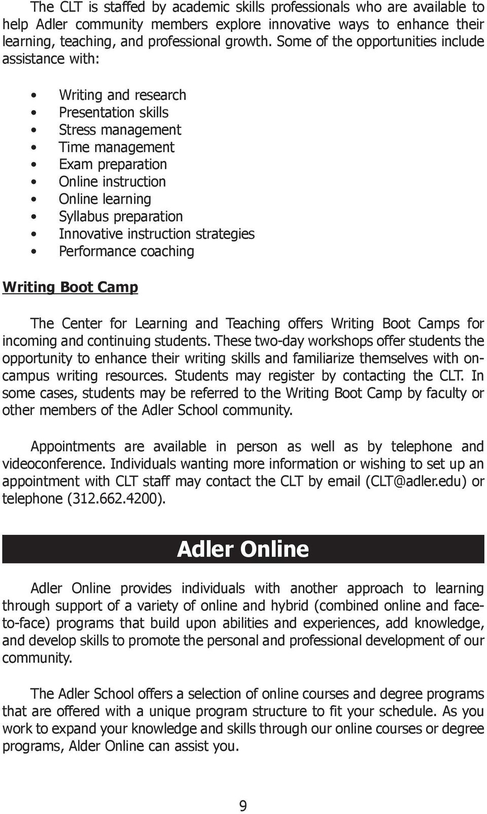 Innovative instruction strategies Performance coaching Writing Boot Camp The Center for Learning and Teaching offers Writing Boot Camps for incoming and continuing students.