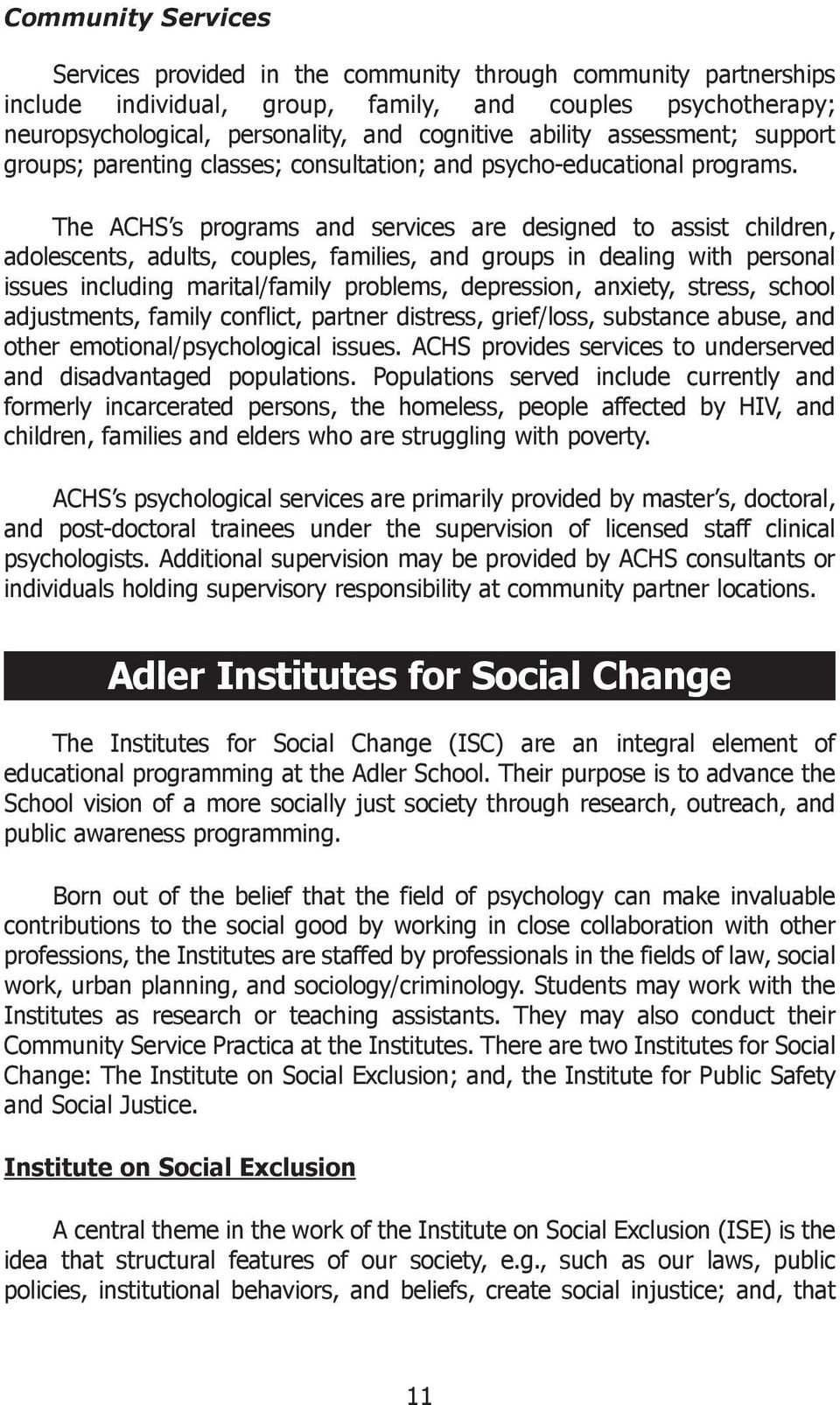 The ACHS s programs and services are designed to assist children, adolescents, adults, couples, families, and groups in dealing with personal issues including marital/family problems, depression,