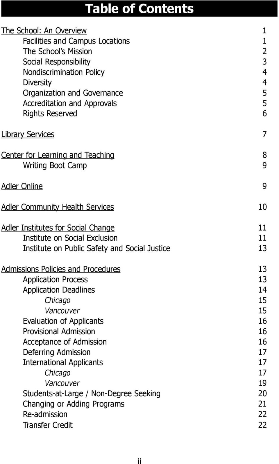Change 11 Institute on Social Exclusion 11 Institute on Public Safety and Social Justice 13 Admissions Policies and Procedures 13 Application Process 13 Application Deadlines 14 Chicago 15 Vancouver