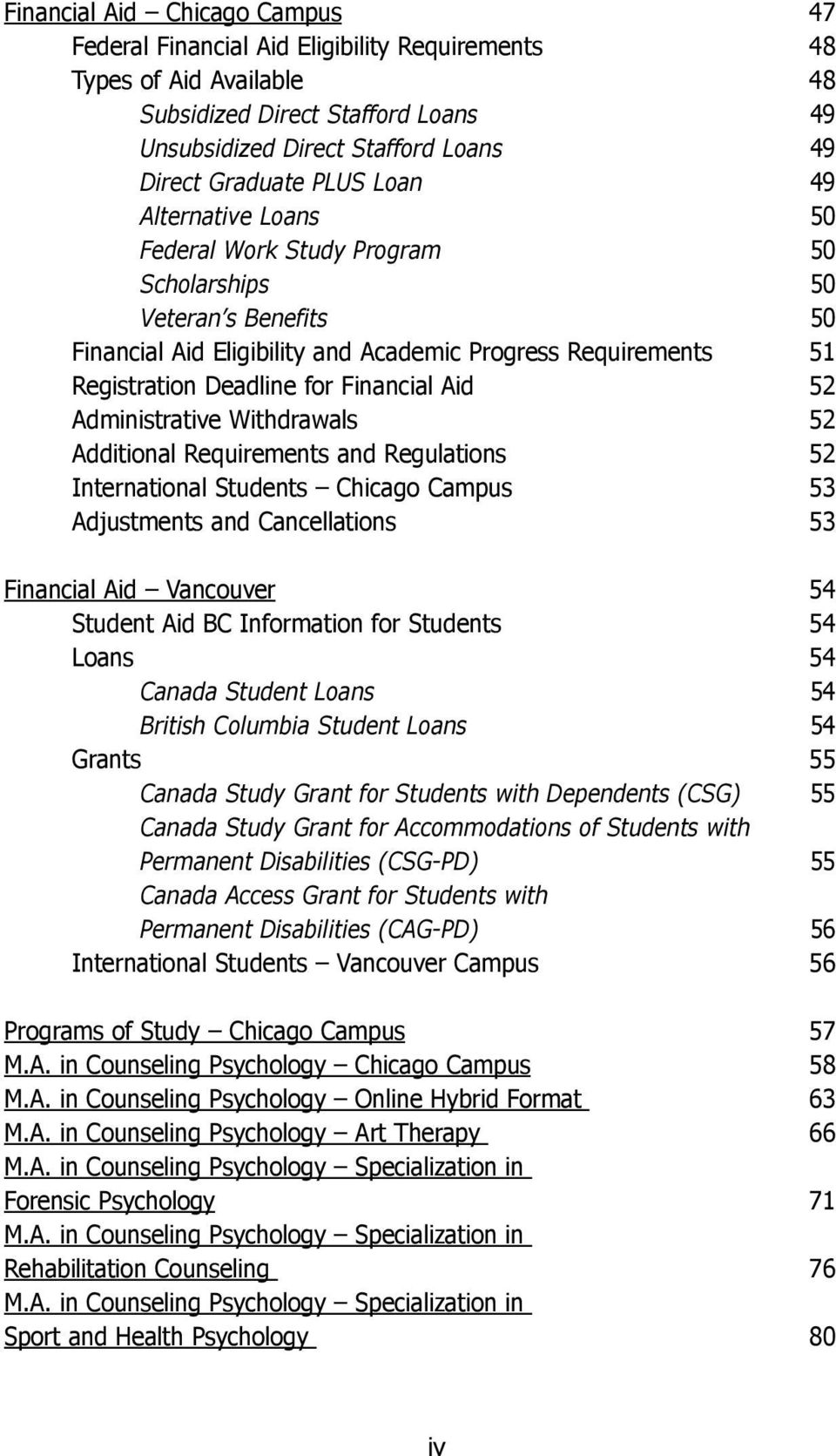 Financial Aid 52 Administrative Withdrawals 52 Additional Requirements and Regulations 52 International Students Chicago Campus 53 Adjustments and Cancellations 53 Financial Aid Vancouver 54 Student