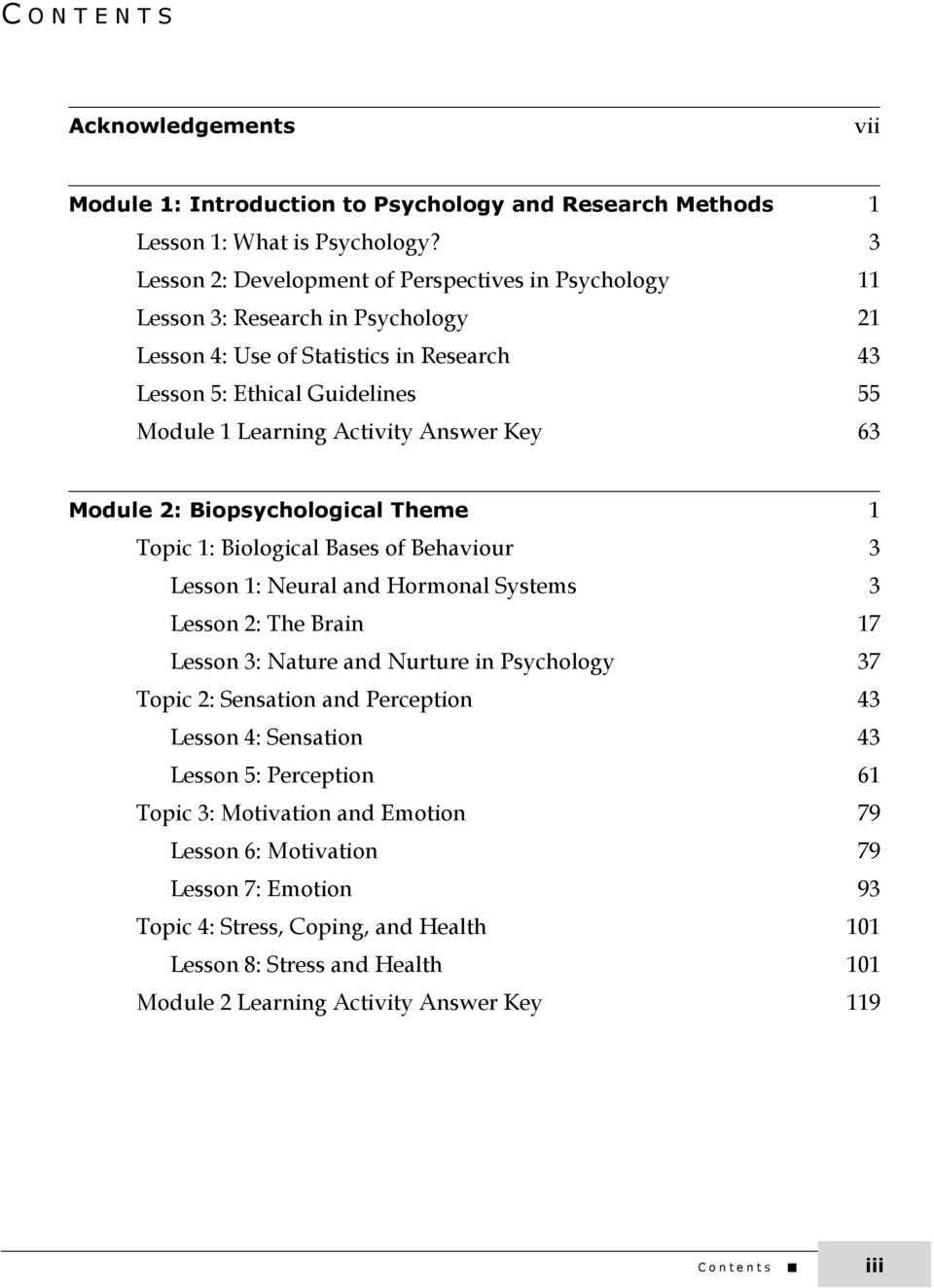 Answer Key 63 Module 2: Biopsychological Theme 1 Topic 1: Biological Bases of Behaviour 3 Lesson 1: Neural and Hormonal Systems 3 Lesson 2: The Brain 17 Lesson 3: Nature and Nurture in Psychology 37