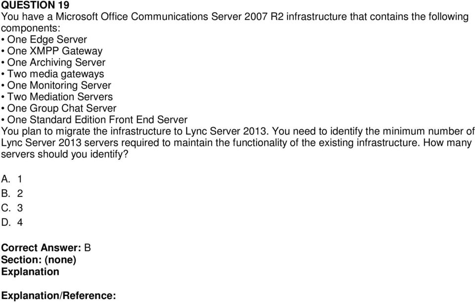 Standard Edition Front End Server You plan to migrate the infrastructure to Lync Server 2013.