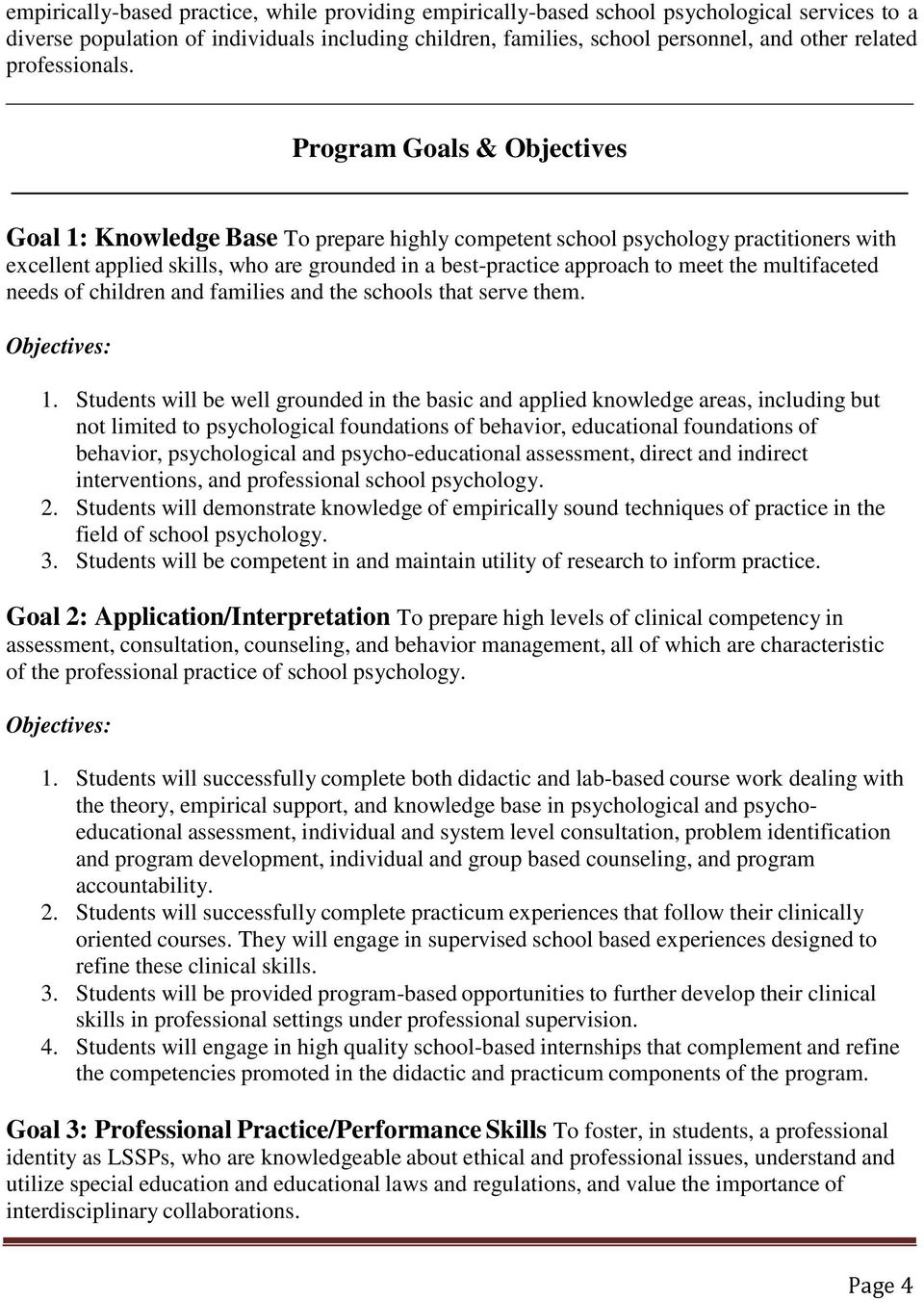 Program Goals & Objectives Goal 1: Knowledge Base To prepare highly competent school psychology practitioners with excellent applied skills, who are grounded in a best-practice approach to meet the