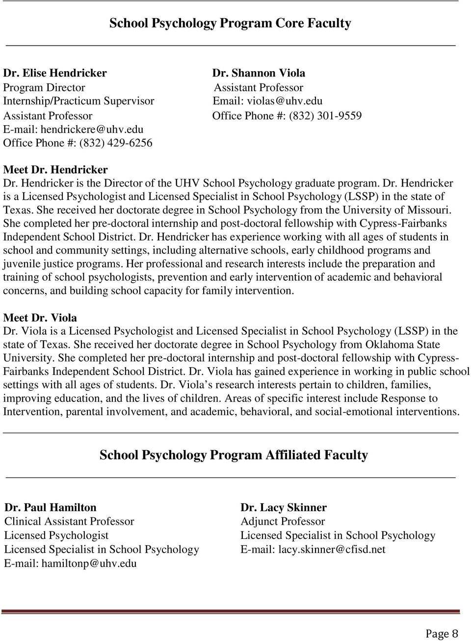 Hendricker is the Director of the UHV School Psychology graduate program. Dr. Hendricker is a Licensed Psychologist and Licensed Specialist in School Psychology (LSSP) in the state of Texas.