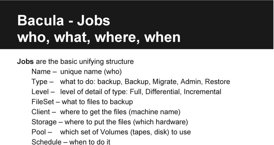 Incremental FileSet what to files to backup Client where to get the files (machine name) Storage where