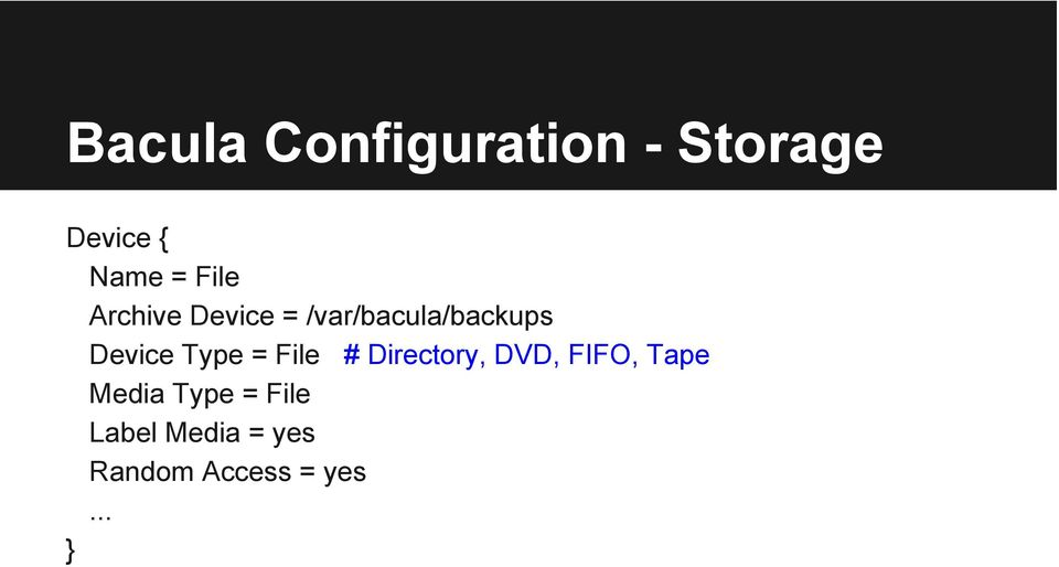 Type = File # Directory, DVD, FIFO, Tape Media