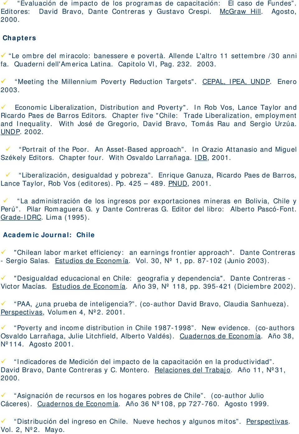 "Meeting the Millennium Poverty Reduction Targets"". CEPAL, IPEA, UNDP. Enero 2003. Economic Liberalization, Distribution and Poverty"". In Rob Vos, Lance Taylor and Ricardo Paes de Barros Editors."