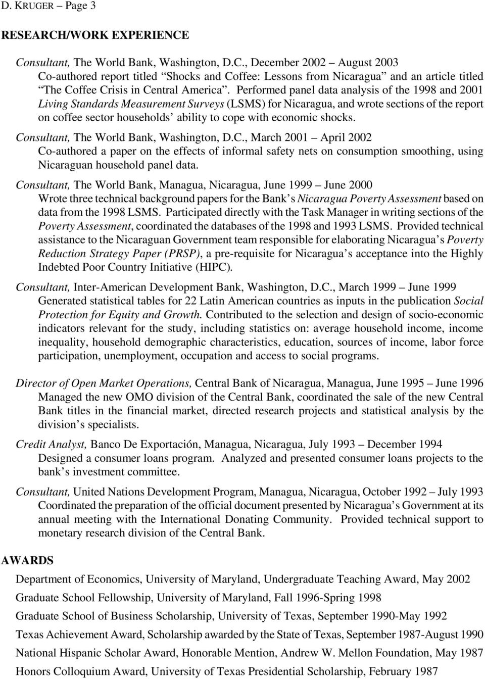 economic shocks. Consultant, The World Bank, Washington, D.C., March 2001 April 2002 Co-authored a paper on the effects of informal safety nets on consumption smoothing, using Nicaraguan household panel data.