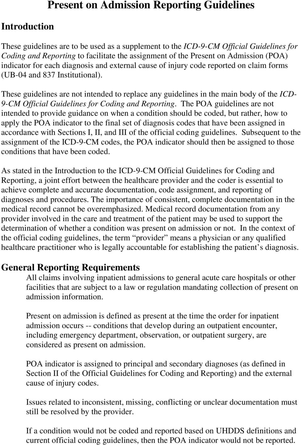 These guidelines are not intended to replace any guidelines in the main body of the ICD- 9-CM Official Guidelines for Coding and Reporting.