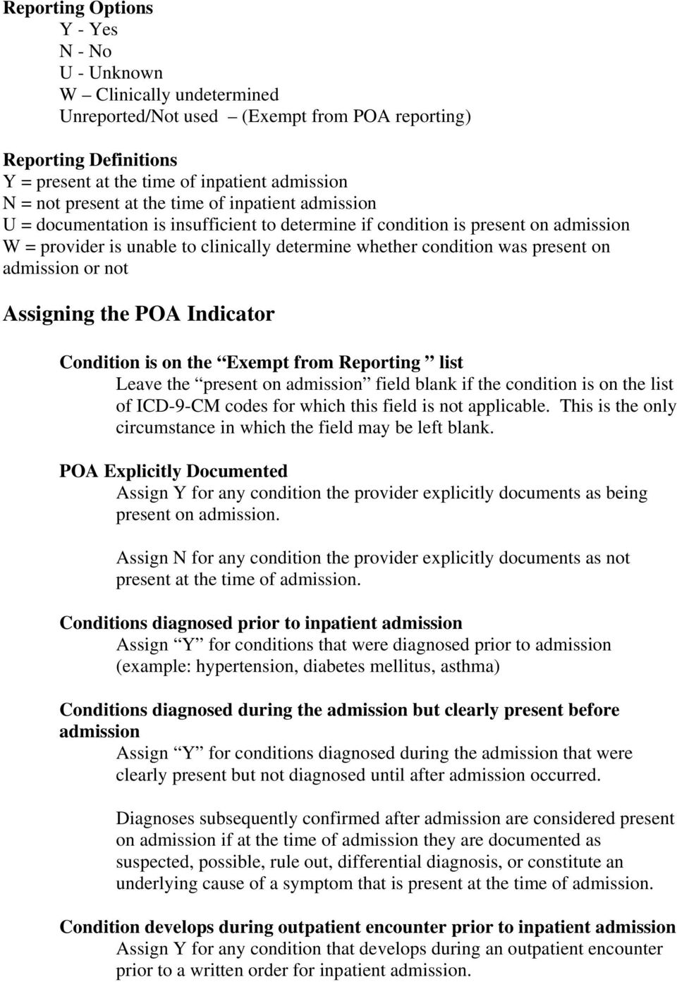 present on admission or not Assigning the POA Indicator Condition is on the Exempt from Reporting list Leave the present on admission field blank if the condition is on the list of ICD-9-CM codes for