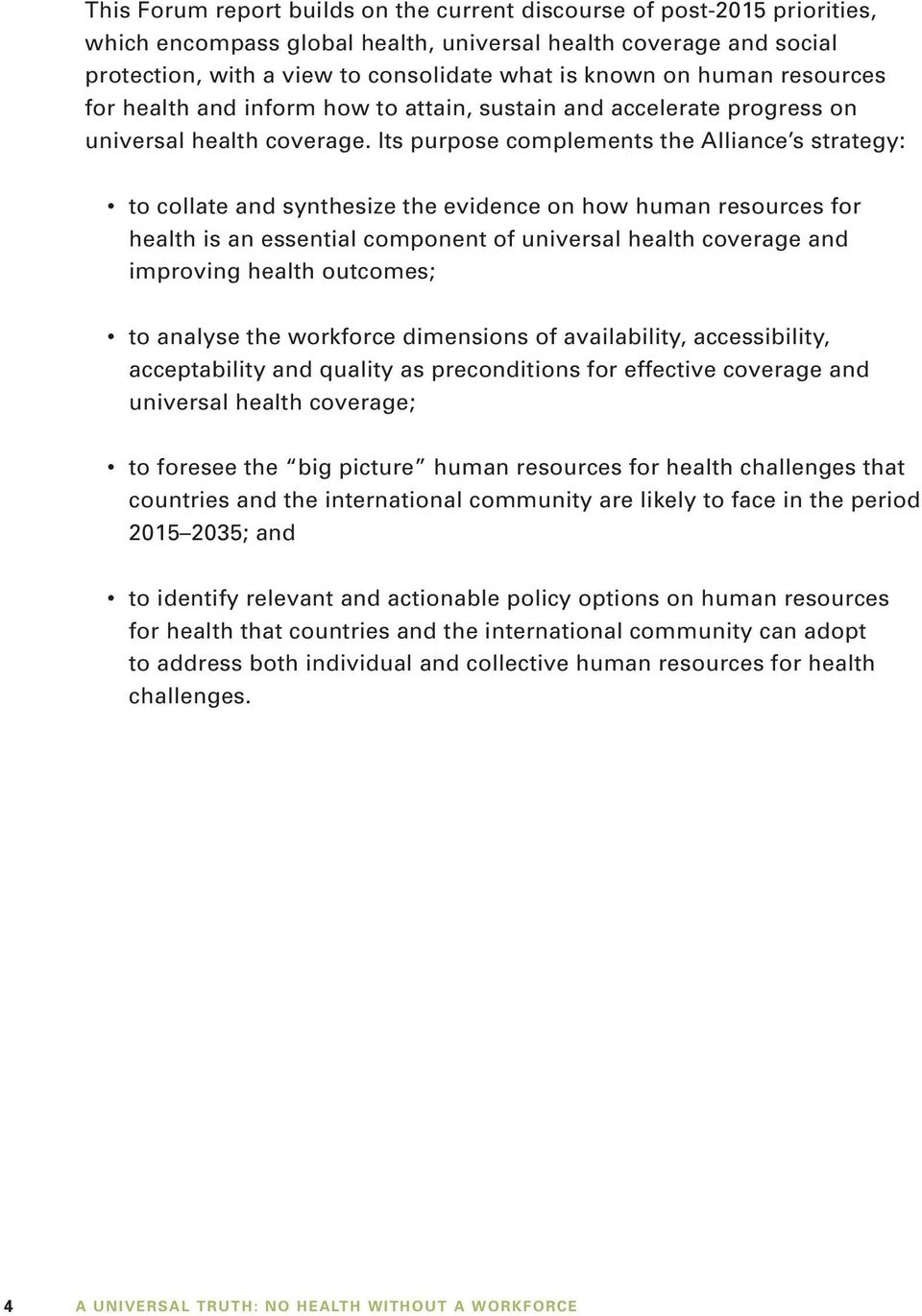 Its purpose complements the Alliance s strategy: to collate and synthesize the evidence on how human resources for health is an essential component of universal health coverage and improving health