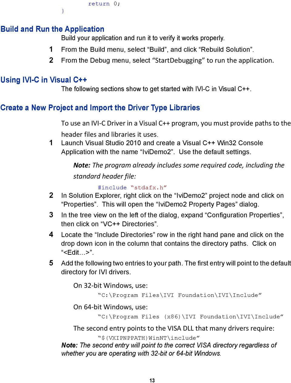 Create a New Project and Import the Driver Type Libraries To use an IVI C Driver in a Visual C++ program, you must provide paths to the header files and libraries it uses.