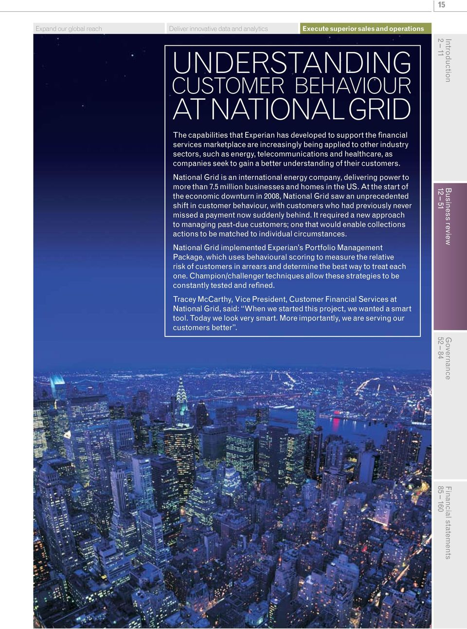 understanding of their customers. National Grid is an international energy company, delivering power to more than 7.5 million businesses and homes in the US.