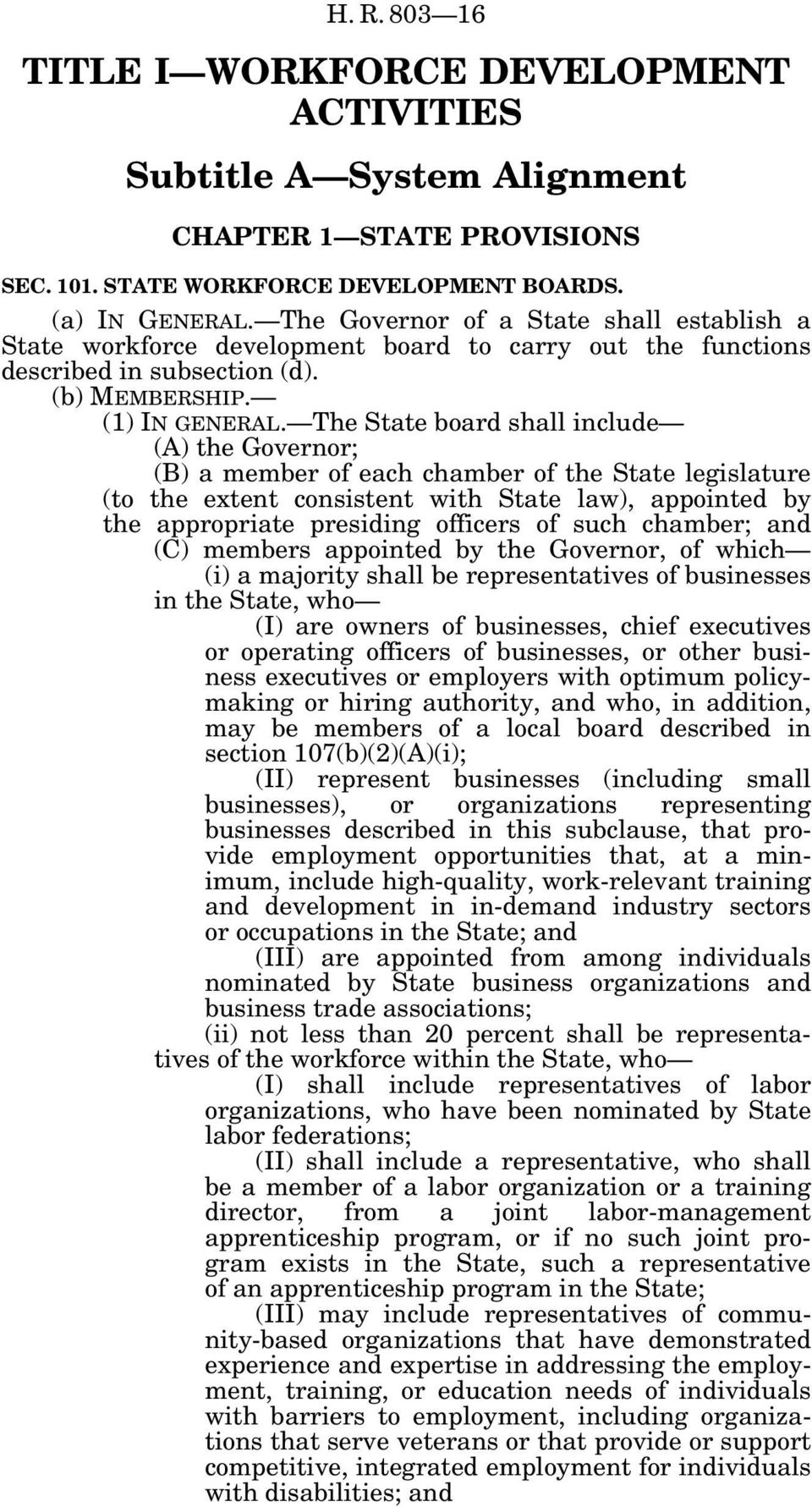 The State board shall include (A) the Governor; (B) a member of each chamber of the State legislature (to the extent consistent with State law), appointed by the appropriate presiding officers of