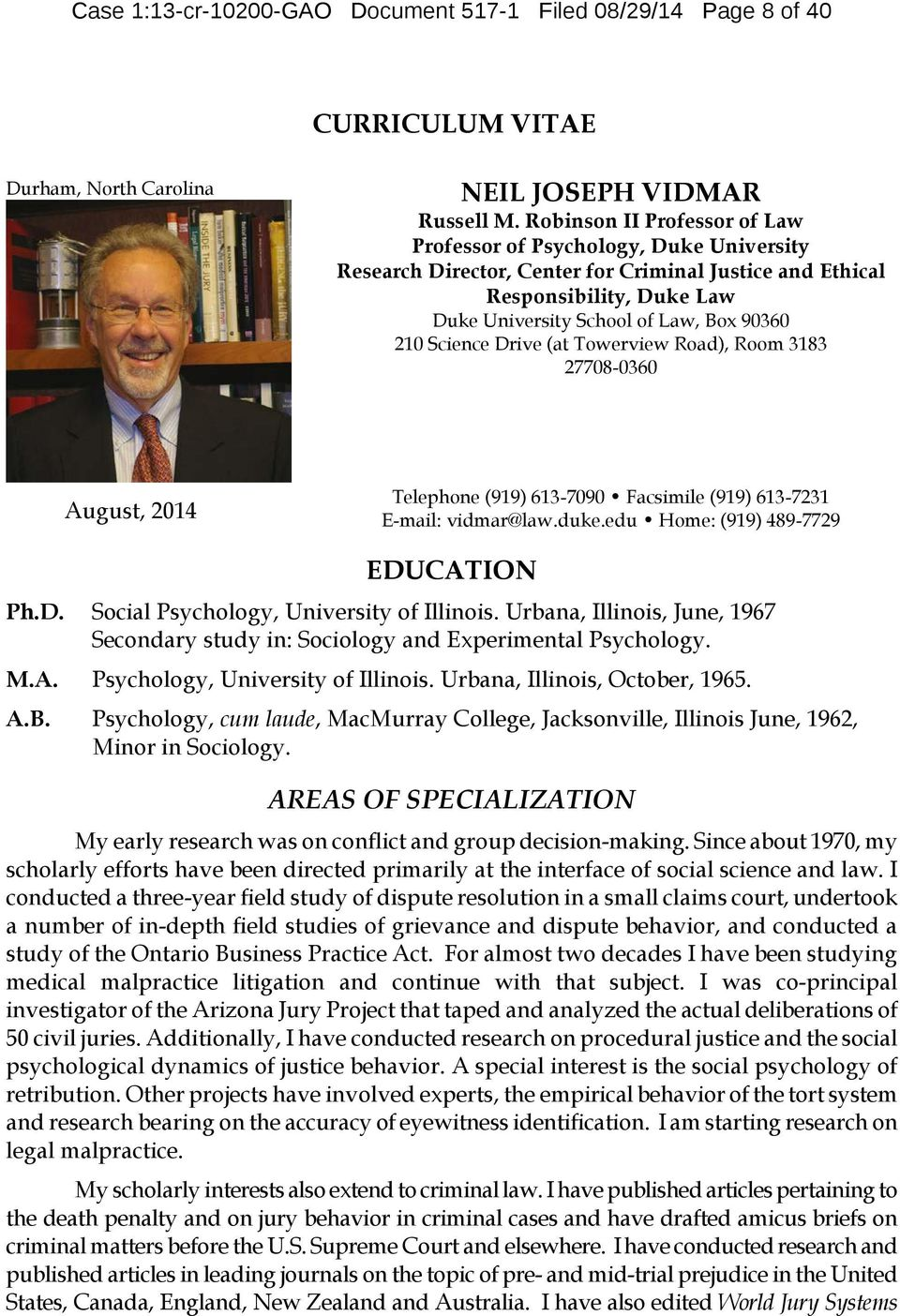 Science Drive (at Towerview Road), Room 3183 27708-0360 August, 2014 Telephone (919) 613-7090 Facsimile (919) 613-7231 E-mail: vidmar@law.duke.edu Home: (919) 489-7729 EDUCATION Ph.D. Social Psychology, University of Illinois.