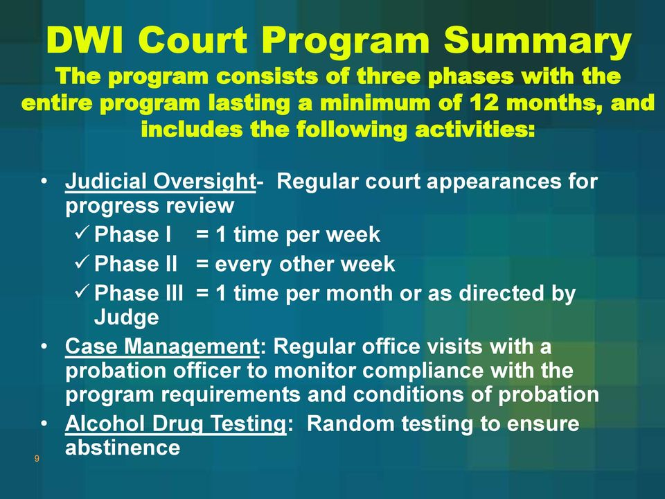 every other week Phase III = 1 time per month or as directed by Judge Case Management: Regular office visits with a probation officer