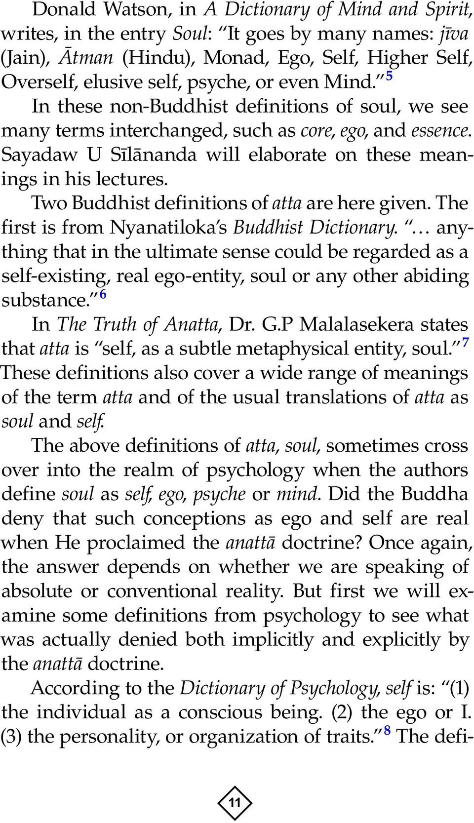 Two Buddhist definitions of atta are here given. The first is from Nyanatiloka s Buddhist Dictionary.