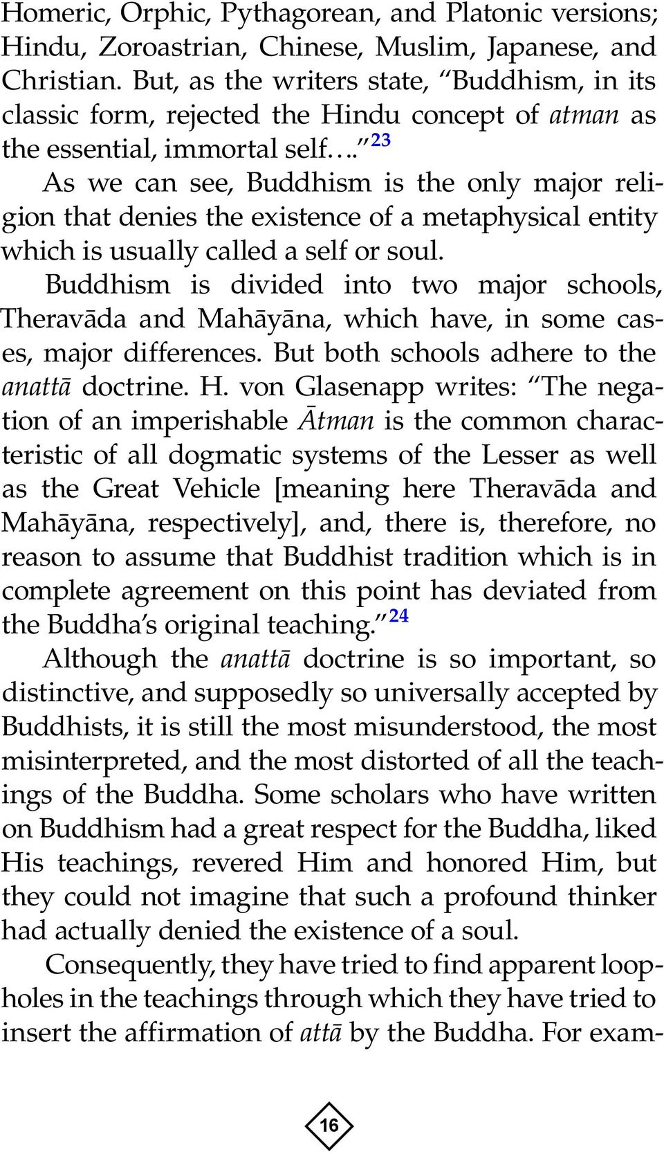 23 As we can see, Buddhism is the only major religion that denies the existence of a metaphysical entity which is usually called a self or soul.