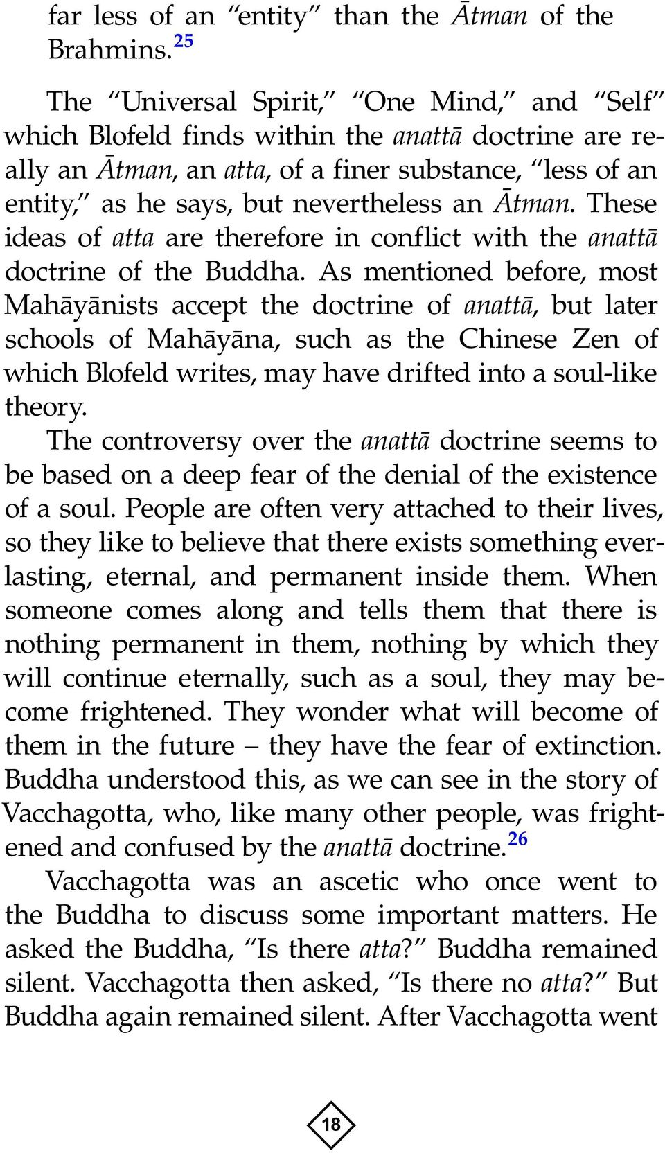 These ideas of atta are therefore in conflict with the anattà doctrine of the Buddha.